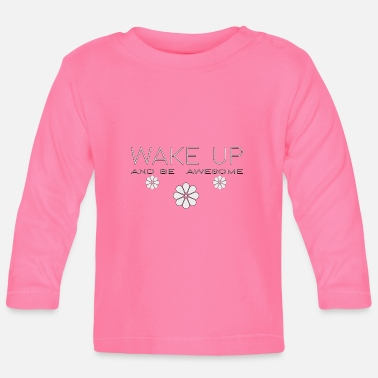 Frech Wake UP and be awesome - Baby Langarmshirt