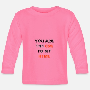 Programmemer You Are The CSS To My Html - web developer love - Baby Longsleeve Shirt