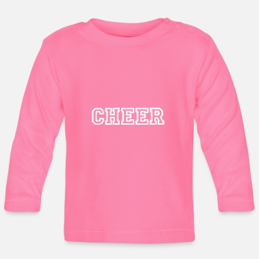 Cheers Cheer cheers cheers applaud cheers cheer - Baby Longsleeve Shirt