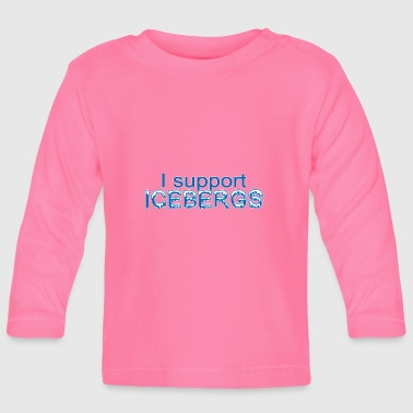 I support Icebergs - I support icebergs - Baby Long Sleeve T-Shirt