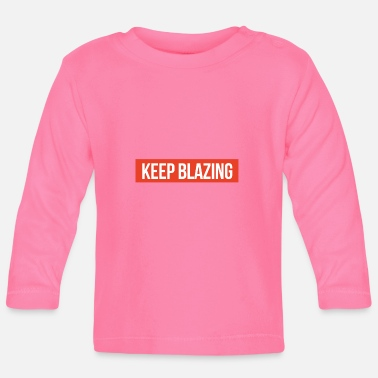 Blaze Keep blazing - Baby Longsleeve Shirt