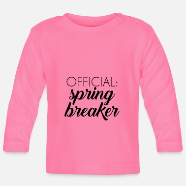 Spring Break Spring Break / Spring Break: vacances de printemps officiel - T-shirt manches longues Bébé