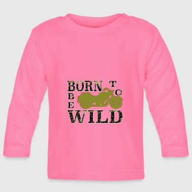 BORN TO BE WILD - Baby Long Sleeve T-Shirt