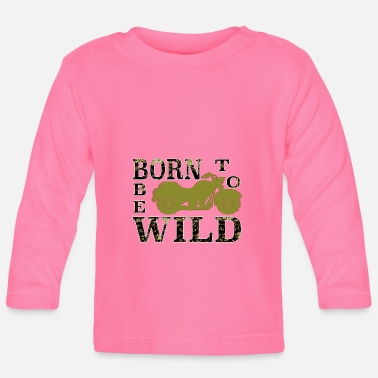 Wild BORN TO BE WILD - Baby Long Sleeve T-Shirt