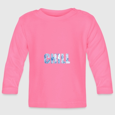 CHILL - Baby Long Sleeve T-Shirt