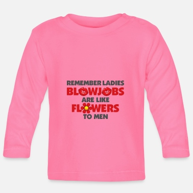 Sexual Intercourse Blowjobs Are Like Flowers For Men - Baby Long Sleeve T-Shirt