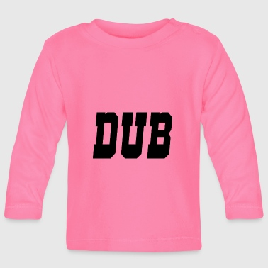 dub - Baby Long Sleeve T-Shirt