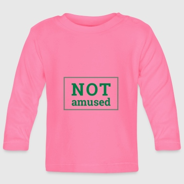 Not Amused - Baby Long Sleeve T-Shirt