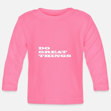great things - Baby Long Sleeve T-Shirt