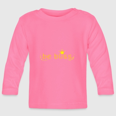 be bliss - Baby Long Sleeve T-Shirt