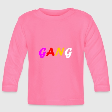 GANG perfect motive for gifts and gangs - Baby Long Sleeve T-Shirt