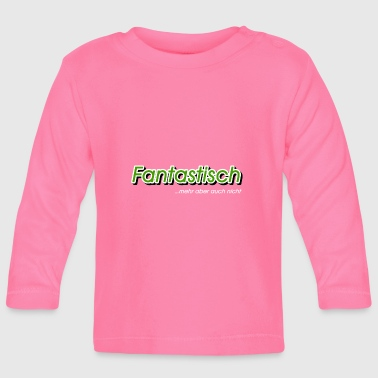Fantastic - Baby Long Sleeve T-Shirt