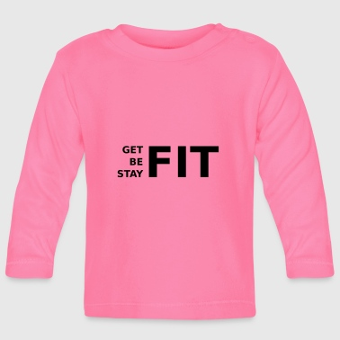 get fit, be fit, stay fit - Baby Long Sleeve T-Shirt