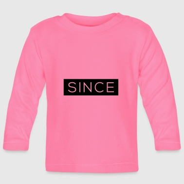 Since Since - Since Your Text - Baby Langarmshirt