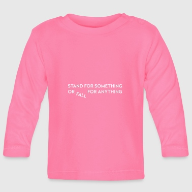 Stand for something - Baby Long Sleeve T-Shirt