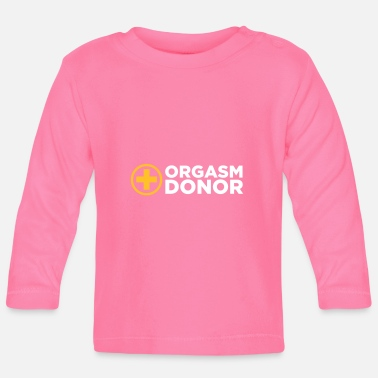 Sexual Intercourse Orgasm Donor - Baby Long Sleeve T-Shirt