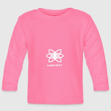 Part a part of it! - Baby Long Sleeve T-Shirt