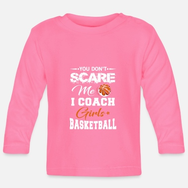 Basketball You Don't scare me i coach Girls Basketball - T-shirt