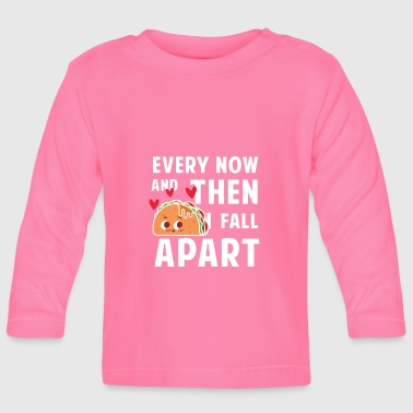Every now and then i fall apart - taco - Baby Langarmshirt