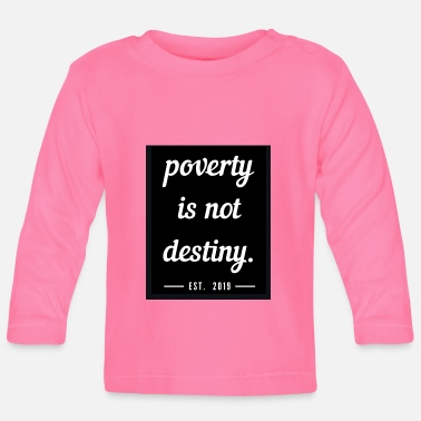 Poverty poverty is not destiny. - Baby Longsleeve Shirt
