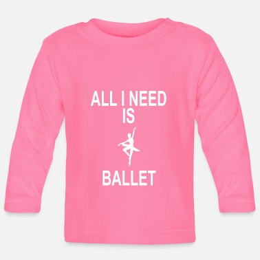 EVERYTHING I NEED IS BALLET - Baby Longsleeve Shirt