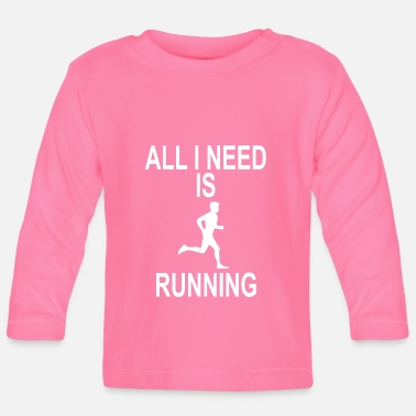 EVERYTHING I NEED IS RUNNING - Baby Longsleeve Shirt