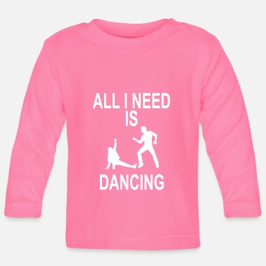 EVERYTHING I NEED IS DANCING - Baby Longsleeve Shirt