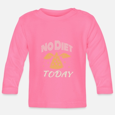 No Diet Today - Baby Longsleeve Shirt