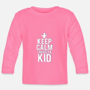 Kid Boy Keep Calm I'm Just A Kid - Baby Longsleeve Shirt
