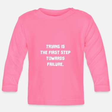 Failure Trying is failure - Baby Longsleeve Shirt