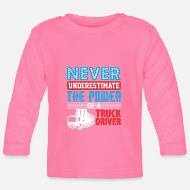 Semitruck Never Underestimate The Power Of A Truck Driver - Baby Longsleeve Shirt