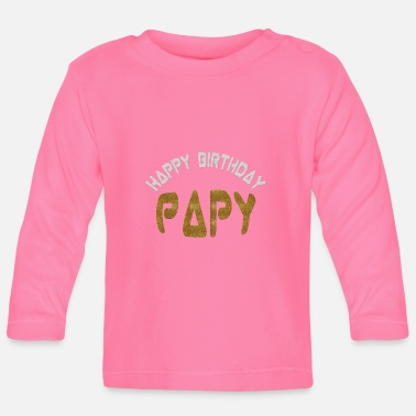 Happy Birthday Happy birthday papy - T-shirt manches longues Bébé