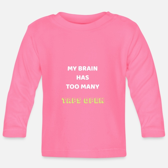 3fb099c5 My brain has too many tabs open Gift shirt Baby Longsleeve Shirt ...
