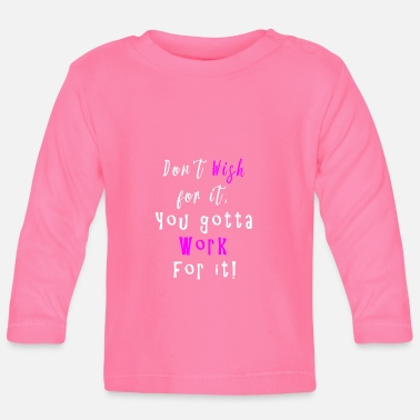 Dont Awesome Dont' wish for it Work for it design for - Baby Longsleeve Shirt