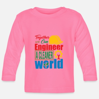 Together Together We Can Engineer A Cleaner World - Earth - Baby Longsleeve Shirt
