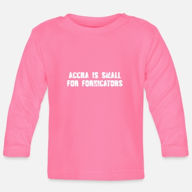 Accra Accra is small for fornicators - Baby Longsleeve Shirt