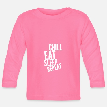 Chill Eat Sleep Repeat - Baby Longsleeve Shirt