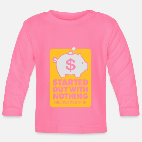 Wealthy Baby Clothes - I Had Nothing And I Have To Keep Everything! - Baby Longsleeve Shirt azalea