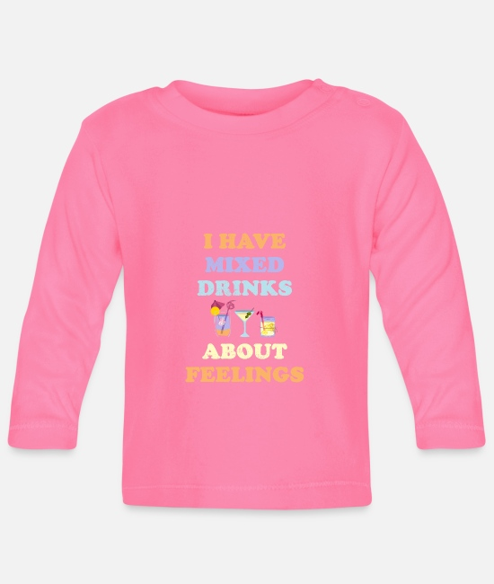 Alcohol Baby Clothes - I Have Mixed Drinks About Feelings Drinking - Baby Longsleeve Shirt azalea