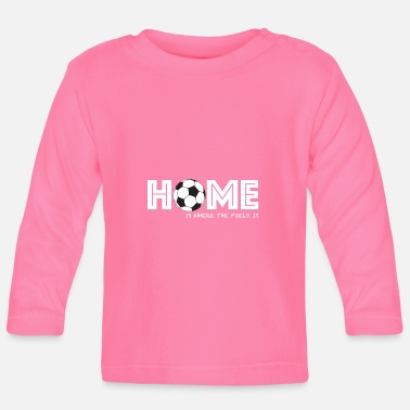 Football Field football home football field soccer field saying - Baby Longsleeve Shirt