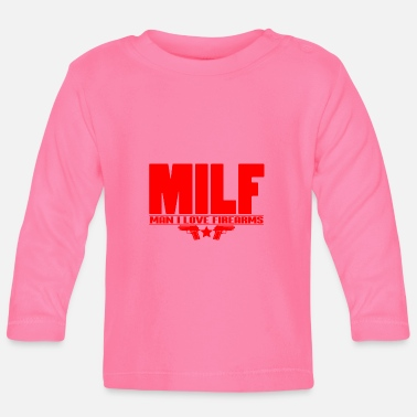 Firearm Mens Milf Man I Love Firearms design Funny Gift - Baby Longsleeve Shirt
