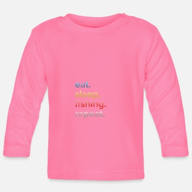 Eat Sleep Fish Repeat Eat sleep fishing repeat - Baby Longsleeve Shirt