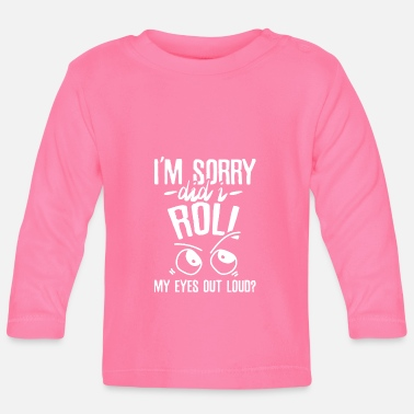Sense I rolled my eyes out loud - Baby Longsleeve Shirt
