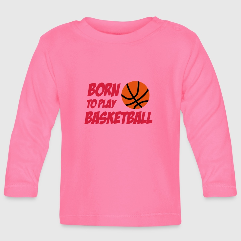 Born to play Basketball - Baby Long Sleeve T-Shirt