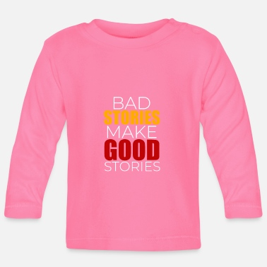 Story Bad stories Good stories - Baby Longsleeve Shirt