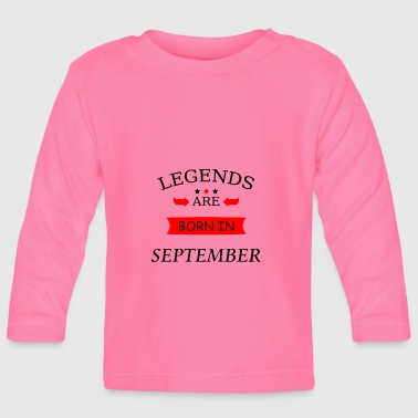 legends are born in september Born birthday - Baby Long Sleeve T-Shirt