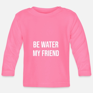 Water Be Water Be Water - Baby Longsleeve Shirt