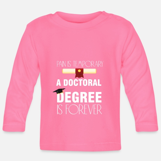 Doktor Babykleidung - A Doctoral Degree is Forever Phd Abschluss - Baby Langarmshirt Azalea