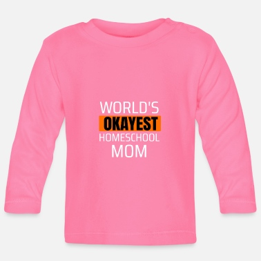Monde World's Most Okayest Homeschool Mom Homeschooling - T-shirt manches longues Bébé