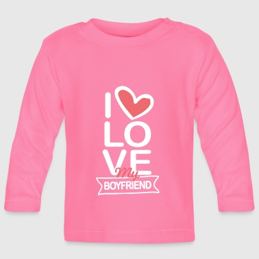 I Love My Boyfriend I love my boyfriend - Baby Long Sleeve T-Shirt